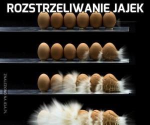 Rozstrzeliwanie jajek