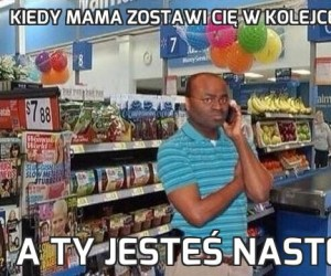 Kiedy mama zostawi Cię w kolejce do kasy