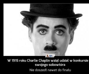 W 1915 roku Charlie Chaplin wziął udział w konkursie na swojego sobowtóra