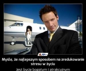 Myślę, że najlepszym sposobem na zredukowanie stresu w życiu