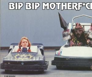 Bip bip motherf*cker!