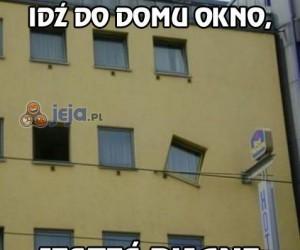 Idź do domu okno, jesteś pijane