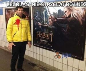 Legolas, nie strzelaj do ludzi!