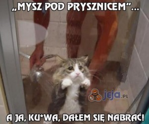 """Mysz pod prysznicem""..."