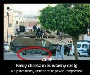 Kiedy chcesz mieć własny czołg