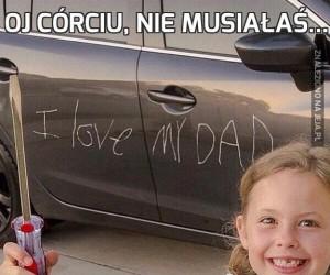 Oj córciu, nie musiałaś...