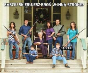 Babciu skierujesz broń w inną stronę?
