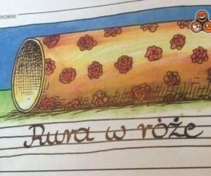 Rura w róże - I mózg rozwalony...