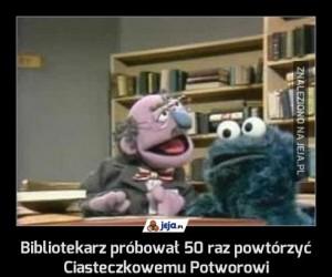 Bibliotekarz próbował 50 raz powtórzyć Ciasteczkowemu Potworowi