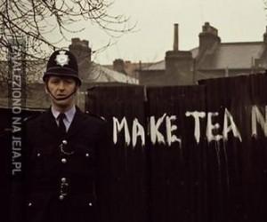 Make tea not love