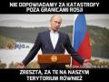 Nie odpowiadamy za katastrofy poza granicami Rosji