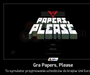 Gra Papers, Please