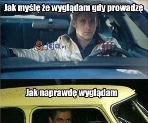Jak myślę, że wyglądam gdy prowadzę...