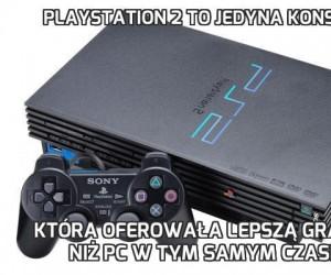 PlayStation 2 to jedyna konsola