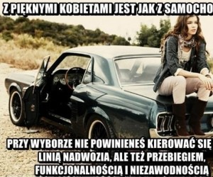 Z pięknymi kobietami jest jak z samochodami...