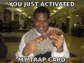 Aktywowałeś moją kartę pułapkę!