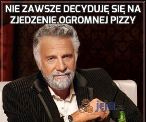 Nie zawsze decyduję się na zjedzenie ogromnej pizzy