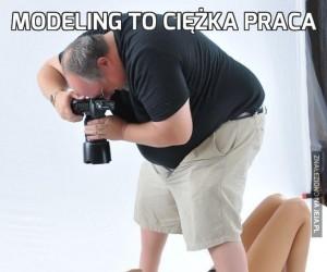 Modeling to ciężka praca