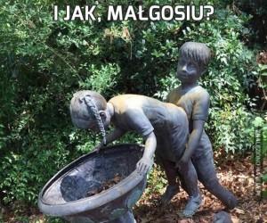 I jak, Małgosiu?