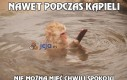 Nawet podczas kąpieli