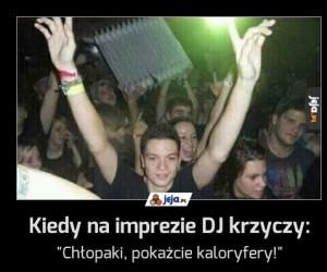 Kiedy na imprezie DJ krzyczy: