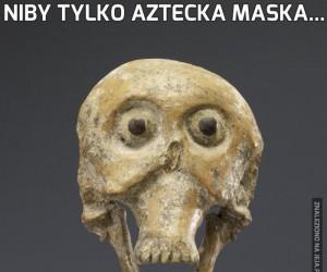 Niby tylko aztecka maska...