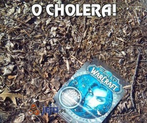O cholera!