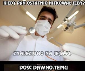 Nie ma to jak nitkowanie na szajbę, przed wizytą u dentysty
