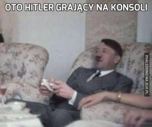 Oto Hitler grający na konsoli