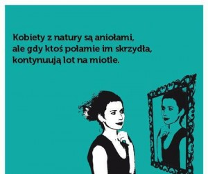 Kobiety z natury są aniołami, ale...