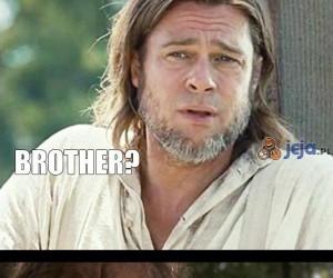 Bracie, to naprawdę ty?