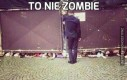 To nie zombie
