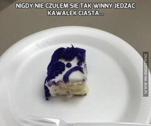 Nigdy nie czułem się tak winny jedząc kawałek ciasta...