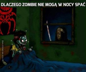 Dlaczego zombie nie mogą w nocy spać