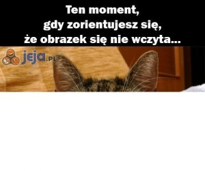 Ten moment, gdy...