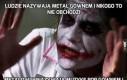 Ludzie nazywają metal gównem i nikogo to nie obchodzi