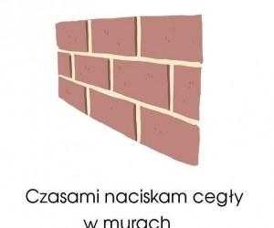Czasami naciskam cegły w murach