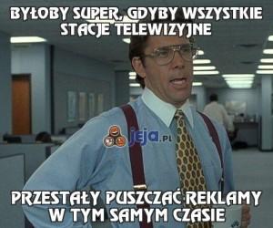 Byłoby super, gdyby wszystkie stacje telewizyjne