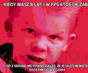 Kiedy masz 8 lat i w FPS ktoś Cię zabił