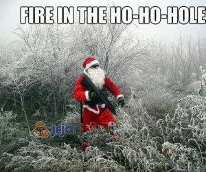 Fire in the ho-ho-hole!