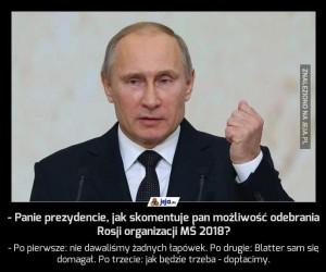 - Panie prezydencie, jak skomentuje pan możliwość odebrania Rosji organizacji MŚ 2018?