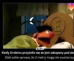 Kiedy Erniemu przyśniło się że jest zakopany pod ziemią