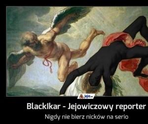 BlackIkar - Jejowiczowy reporter