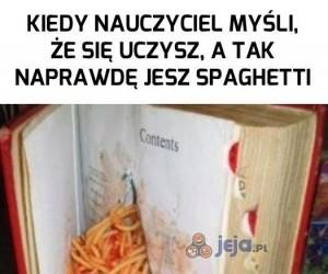 Kiedy nauczyciel myśli, że się uczysz, a tak naprawdę jesz spaghetti