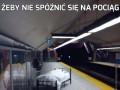 Żeby nie spóźnić się na pociąg