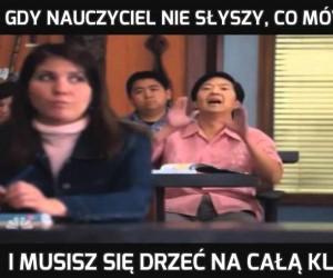 Gdy nauczyciel nie słyszy, co mówisz