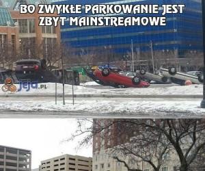 Bo zwykłe parkowanie jest zbyt mainstreamowe