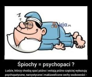 Śpiochy to psychopaci