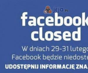 Uwaga! Facebook będzie zamknięty!