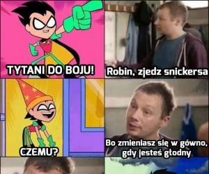 Robin, zjedz Snickersa.